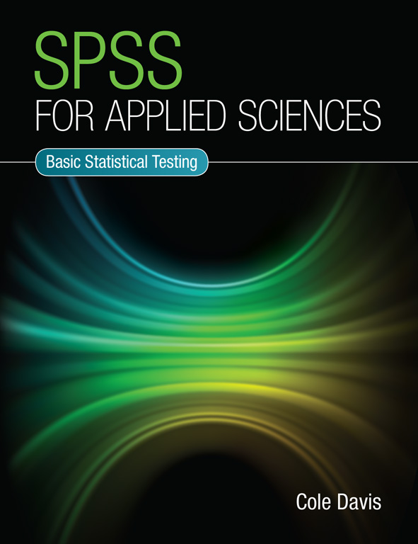 SPSS for Applied Sciences: Basic Statistical Testing, by Cole Davis